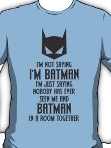 I'm Not Batman T-Shirt