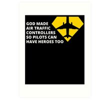 god made air traffic controllers so pilots can have heroes too Art Print