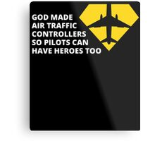 god made air traffic controllers so pilots can have heroes too Metal Print