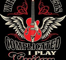 When Life Gets Complicated I Play Guitar by mebyme