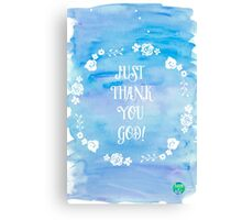 JUst Thank You God! Canvas Print