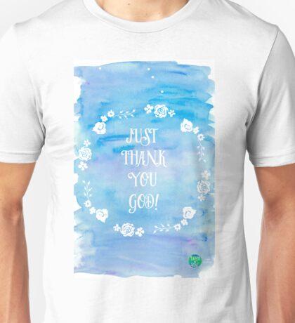 JUst Thank You God! Unisex T-Shirt