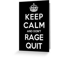 Keep Calm and Don't Rage Quit Greeting Card