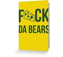 F*ck da bears Greeting Card