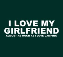I LOVE MY GIRLFRIEND Almost As Much As I Love Camping by Chimpocalypse
