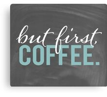 But First Coffee Chalkboard Morning Breakfast Cozy Design Canvas Print