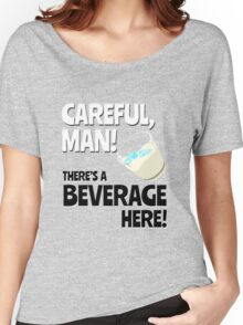 Careful, Man! There's a Beverage Here! Women's Relaxed Fit T-Shirt