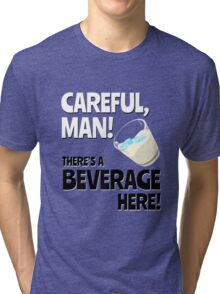 Careful, Man! There's a Beverage Here! Tri-blend T-Shirt