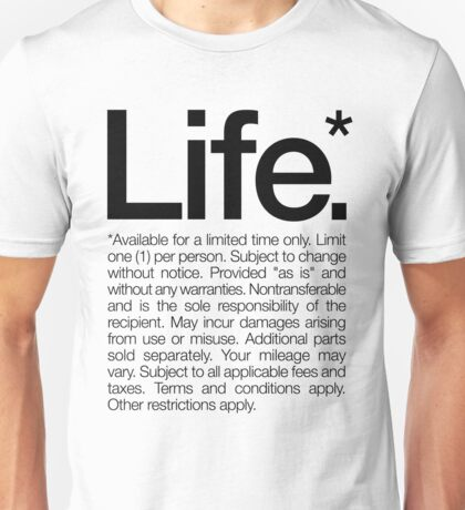 Life.* Available for a limited time only. White Unisex T-Shirt