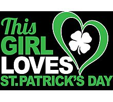 Cool 'This Girl Loves St. Patrick's Day' Funny TShirts and Accessories Photographic Print