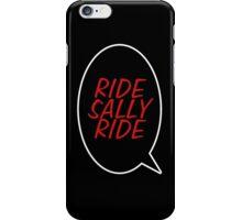 Ride, Sally, Ride! iPhone Case/Skin