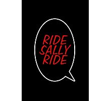 Ride, Sally, Ride! Photographic Print