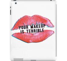 YOUR MAKEUP IS TERRIBLE iPad Case/Skin