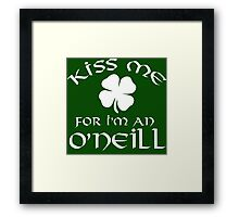 Funny 'Kiss Me For I'm an O'Neill' Irish St. Patrick's Day Shamrock T-Shirt and Gifts Framed Print