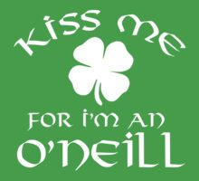 Funny 'Kiss Me For I'm an O'Neill' Irish St. Patrick's Day Shamrock T-Shirt and Gifts by Albany Retro
