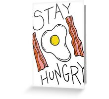 Stay hungry -- bacon and eggs Greeting Card