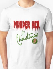 Murder Her For Christmas Unisex T-Shirt
