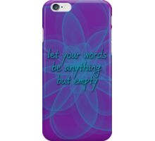 Let your words be anything but empty iPhone Case/Skin