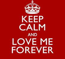 Keep Calm And Love Me Forever by Garaga