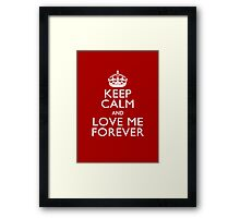 Keep Calm And Love Me Forever Framed Print