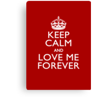 Keep Calm And Love Me Forever Canvas Print