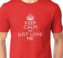 Keep Calm And Just Love Me Unisex T-Shirt