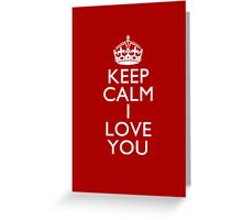 Keep Calm I Love You Greeting Card