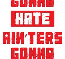 HATERS GONNA HATE, AIN'TERS GONNA AIN'T (Stylized, White/Red) by trebory6