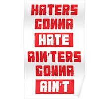 HATERS GONNA HATE, AIN'TERS GONNA AIN'T (Stylized, White/Red) Poster