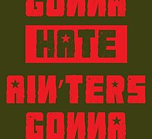 HATERS GONNA HATE, AIN'TERS GONNA AIN'T (Stylized, Olive/Red) by trebory6