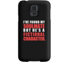 My Soulmate is a Fictional Character (in white lettering) Samsung Galaxy Case/Skin