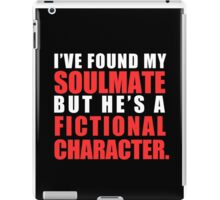 My Soulmate is a Fictional Character (in white lettering) iPad Case/Skin