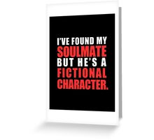 My Soulmate is a Fictional Character (in white lettering) Greeting Card