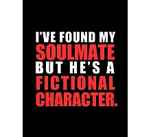 My Soulmate is a Fictional Character (in white lettering) Photographic Print