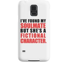 My Soulmate is a Fictional Character Samsung Galaxy Case/Skin