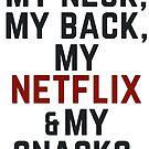 My Neck, Back, Netflix & Snacks by RexLambo