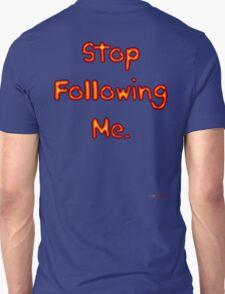Stop Following Me - Design T-Shirt