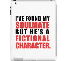 My Soulmate is a Fictional Character iPad Case/Skin