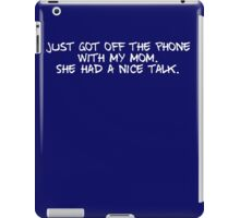 Just got off the phone with my mom. She had a nice talk. iPad Case/Skin