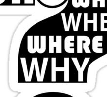 Who, What, When, Where, Why, and How? Sticker