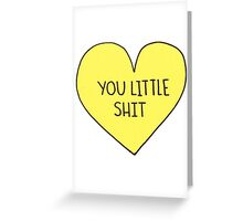 You little shit  Greeting Card