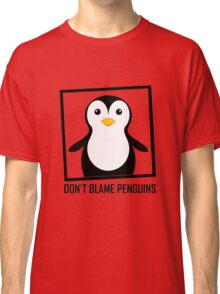 DON'T BLAME PENGUINS Classic T-Shirt