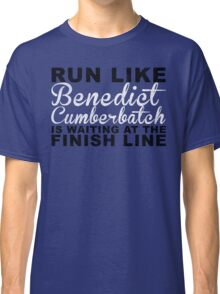 Run Like Benedict Cumberbatch is Waiting at the Finish Line Classic T-Shirt