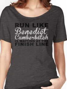 Run Like Benedict Cumberbatch is Waiting at the Finish Line Women's Relaxed Fit T-Shirt