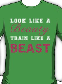 Look Like a Beauty, Train Like a Beast T-Shirt