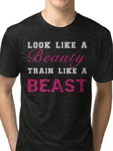 Look Like a Beauty, Train Like a Beast Tri-blend T-Shirt