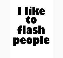 I like to flash people Unisex T-Shirt