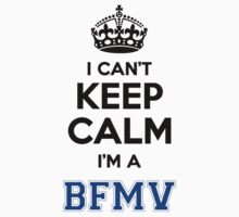 I cant keep calm Im a BFMV by icant