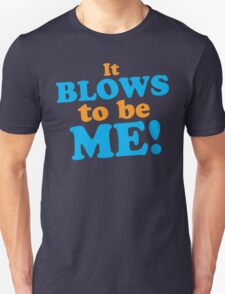 It BLOWS to be ME! Unisex T-Shirt