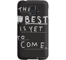 THE BEST IS YET TO COME Samsung Galaxy Case/Skin